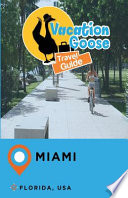 Vacation Goose Travel Guide Miami Florida, USA