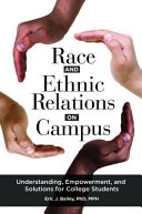 Race and ethnic relations on campus: understanding, empowerment, and solutions for college students