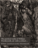 The poetical works of William Wordsworth  ed  with a critical memoir by W M  Rossetti