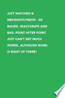 Just Watched Nbcnightlynews So Biased Inaccurate And Bad Point After Point Just Can T Get Much Worse Although Cnn Is Right Up There