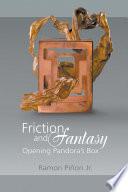 Friction and Fantasy  : Opening Pandora's Box