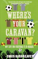 Where   S Your Caravan   My Life On Football   S B Roads