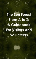 The Zen Forest from A to Z: A Guidebook for Visitors and Volunteers