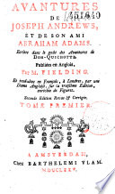 Aventures de Joseph Andrews et de son ami Abraham Adamas. Ecrites dans le goût des aventures de Don Quichotte. Publiées en anglois