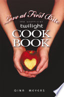 """Love at First Bite: The Unofficial Twilight Cookbook"" by Gina Meyers"