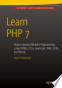 """Learn PHP 7: Object Oriented Modular Programming using HTML5, CSS3, JavaScript, XML, JSON, and MySQL"" by Steve Prettyman"