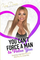 You Can T Force A Man To Value You