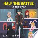 Half the Battle  a Hero s War