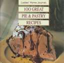 Ladies' Home Journal One Hundred Great Pie and Pastry Recipes