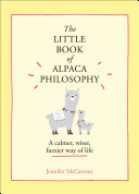 The Little Book of Alpaca Philosophy  A calmer  wiser  fuzzier way of life  The Little Animal Philosophy Books