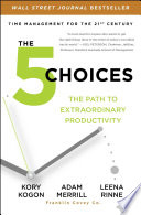 """The 5 Choices: The Path to Extraordinary Productivity"" by Kory Kogon, Adam Merrill, Leena Rinne"