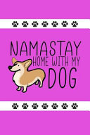 Namastay Home with My Dog  Funny Novelty Dog Notebook  Cute Lined Journal Perfect Gift for Dog Lovers and Owners Pink