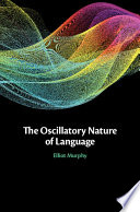 The Oscillatory Nature of Language Book