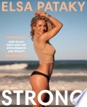 """Strong: How to eat, move and live with strength and vitality"" by Elsa Pataky"
