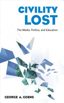 link to Civility lost : the media, politics, and education in the TCC library catalog