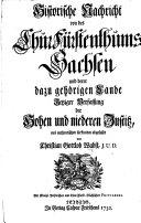 Historische Nachricht von des Chur-Fürstenthums Sachsen und derer dazu gehörigen Lande jetziger Verfassung der hohen und niederen Justitz