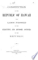 Constitution of the Republic of Hawaii and Laws Passed by the Executive and Advisory Councils of the Republic Book