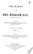 The Works of the Rev  William Jay  of Argyle Chapel  Bath