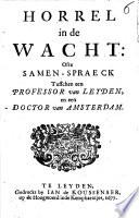 Horrel In De Wacht Ofte Samen Spraeck Tusschen Een Professor Van Leyden En Een Doctor Van Amsterdam