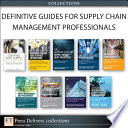 """Definitive Guides for Supply Chain Management Professionals (Collection)"" by CSCMP, Robert Frankel, Scott B. Keller, Brian C. Keller, Brian J. Gibson, Joe B. Hanna, C. Clifford Defee, Haozhe Chen, Wendy Tate, Nada R. Sanders, Thomas J. Goldsby, Deepak Iyengar, Shashank Rao, Stanley E. Fawcett, Amydee M. Fawcett, Mark A. Moon"
