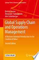 """""""Global Supply Chain and Operations Management: A Decision-Oriented Introduction to the Creation of Value"""" by Dmitry Ivanov, Alexander Tsipoulanidis, Jörn Schönberger"""