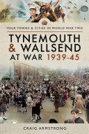 Tynemouth and Wallsend at War  1939   45
