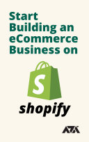 Start Building an eCommerce Business on Shopify