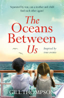 The Oceans Between Us  A gripping and heartwrenching novel of a mother s search for her lost child after WW2 Book