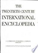 The Twentieth century international encyclopedia