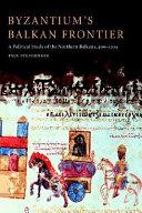 Byzantium s Balkan Frontier