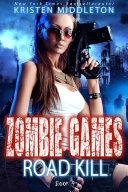 Road Kill (Zombie Apocalypse Adventure) Book 4 of Zombie Games