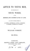 Advice to young men  and  incidentally  to young women  in the middle and higher ranks of life  in a series of letters