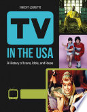 """TV in the USA: A History of Icons, Idols, and Ideas [3 volumes]"" by Vincent LoBrutto"