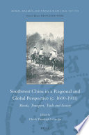Southwest China in a Regional and Global Perspective  c 1600 1911