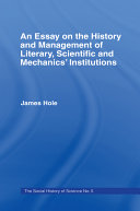 An Essay on the History and Management of Literary, Scientific & Mechanics' Institutions