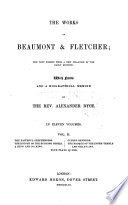 The Works of Beaumont&Fletcher ... from a New Collation of the Early Editions. With Notes and a Biographical Memoir by the Rev. Alexander Dyce