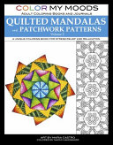 Color My Moods Adult Coloring Books and Journals Quilted Mandalas and Patchwork Patterns  Volume 2