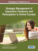 Handbook of Research on Strategic Management of Interaction  Presence  and Participation in Online Courses
