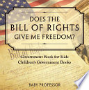 Does the Bill of Rights Give Me Freedom  Government Book for Kids   Children s Government Books