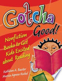 Gotcha Good! Nonfiction Books to Get Kids Excited About Reading, Nonfiction Books to Get Kids Excited About Reading by Kathleen A. Baxter,Marcia Agness Kochel PDF