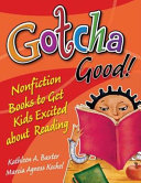 Gotcha Good  Nonfiction Books to Get Kids Excited About Reading