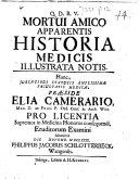 Mortui amico apparentis historia medicis illustrata notis, etc. [A thesis.] Praes. Elias Camerarius, M.D.