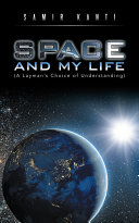 Space and My Life  A Layman   S Choice of Understanding