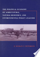The Political Economy of Agricultural, Natural Resource and Environmental Policy