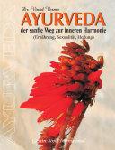 Ayurveda der sanfte Weg zur inneren Harmonie (Ernährung, Sexualität, Heilung)