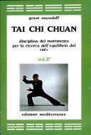 Tai Chi Chuan. Disciplina del movimento per la ricerca dell'equilibrio del «Sé»