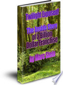 Twilight Exposed  The Inside Story of a Billion Dollar Franchise