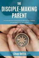 The Disciple Making Parent