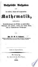 Aufgelöste Aufgaben aus des niedern, höhern und angewandten Mathematik. ... Nebst drei Figuren-Tafeln