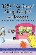 325  No Stress Soap Crafts and Recipes